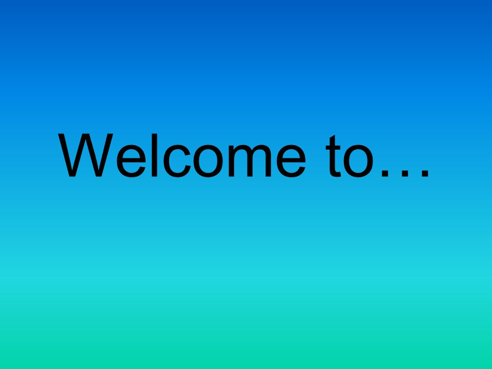 Welcome to…