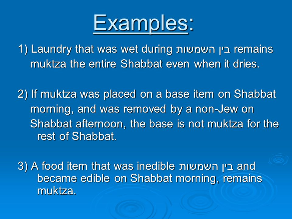 Examples: 1) Laundry that was wet during בין השמשות remains muktza the entire Shabbat even when it dries.