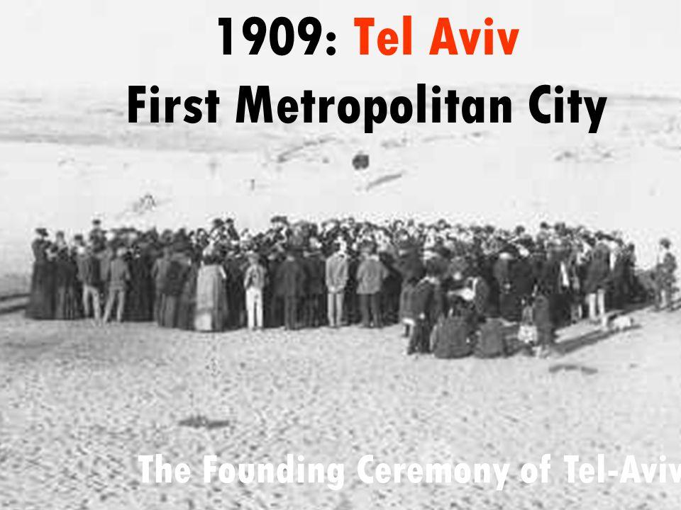 1909: Tel Aviv First Metropolitan City The Founding Ceremony of Tel-Aviv, 1909