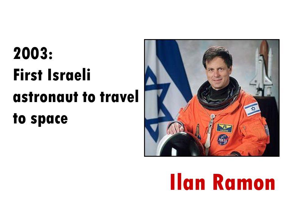 2003: First Israeli astronaut to travel to space Ilan Ramon