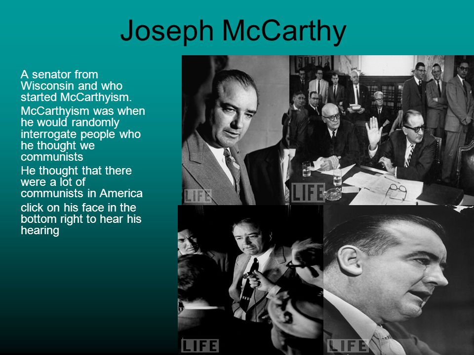 Joseph McCarthy A senator from Wisconsin and who started McCarthyism.