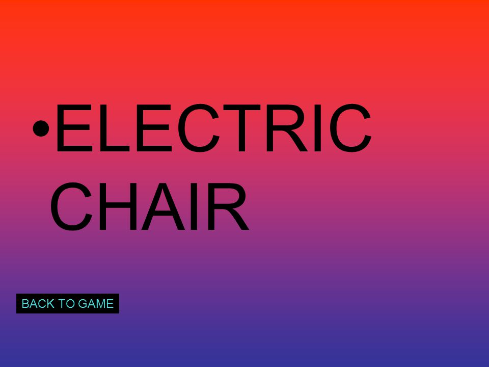 ELECTRIC CHAIR BACK TO GAME