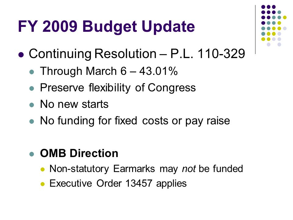 FY 2009 Budget Update Continuing Resolution – P.L.
