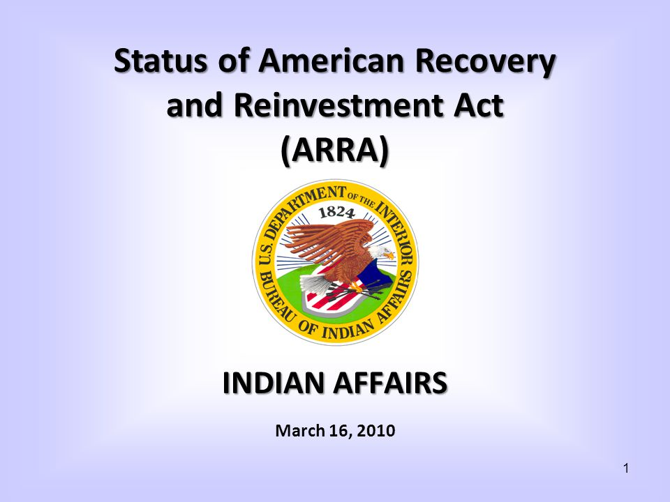 INDIAN AFFAIRS March 16, 2010 Status of American Recovery and Reinvestment Act (ARRA) 1