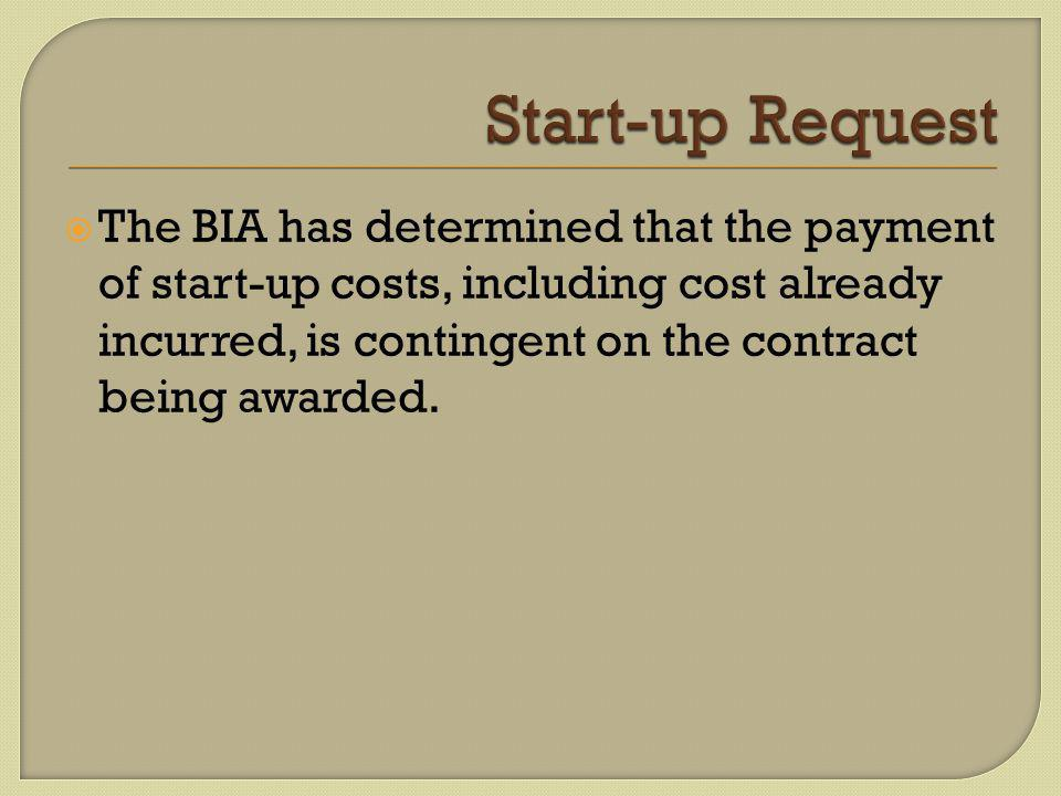  The BIA has determined that the payment of start-up costs, including cost already incurred, is contingent on the contract being awarded.