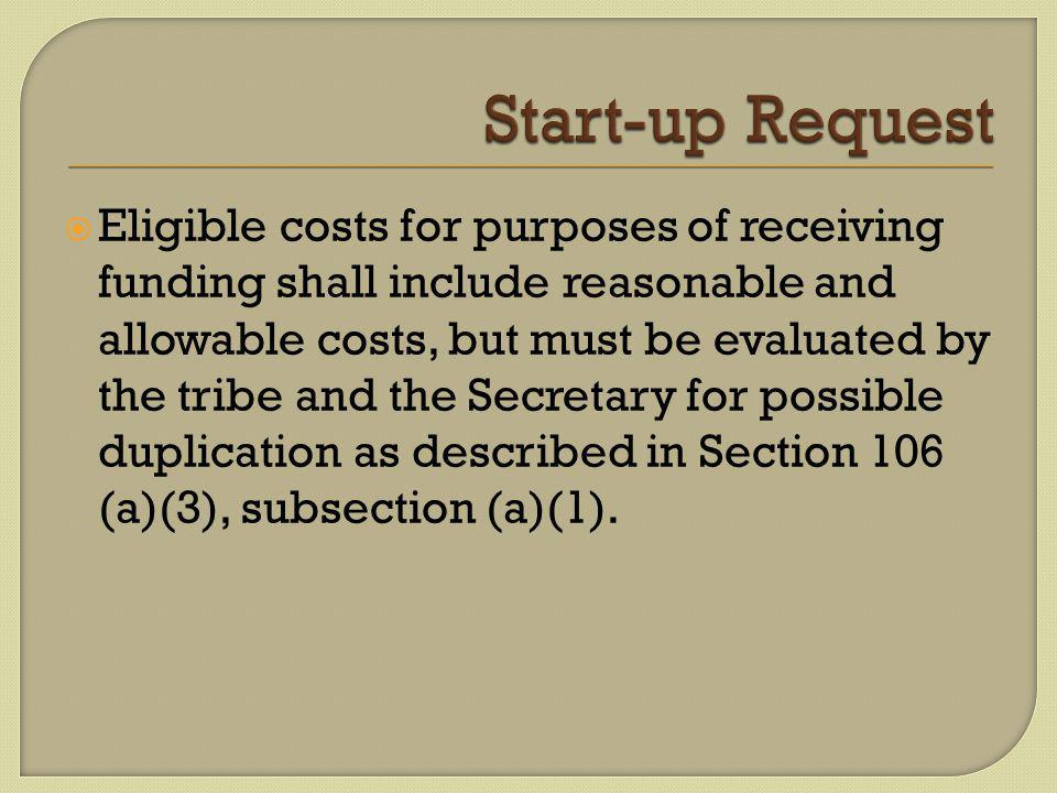  Eligible costs for purposes of receiving funding shall include reasonable and allowable costs, but must be evaluated by the tribe and the Secretary for possible duplication as described in Section 106 (a)(3), subsection (a)(1).