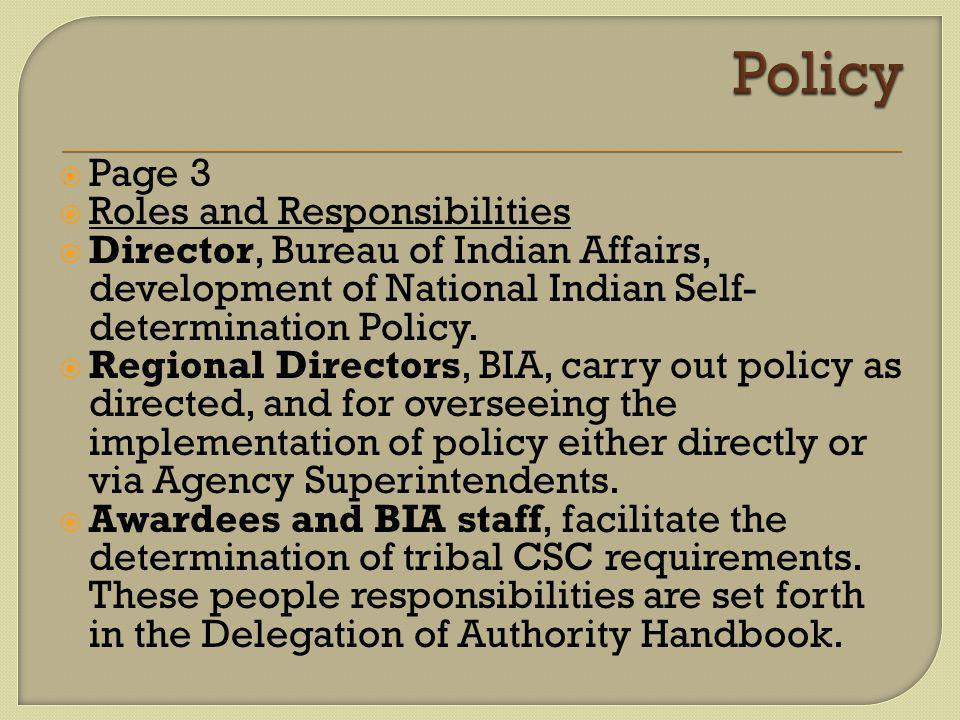  Page 3  Roles and Responsibilities  Director, Bureau of Indian Affairs, development of National Indian Self- determination Policy.