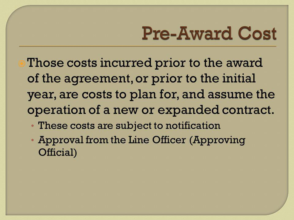  Those costs incurred prior to the award of the agreement, or prior to the initial year, are costs to plan for, and assume the operation of a new or expanded contract.