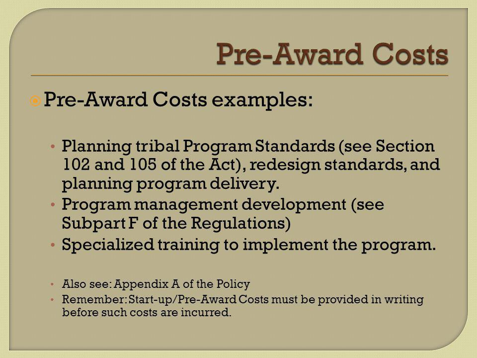  Pre-Award Costs examples: Planning tribal Program Standards (see Section 102 and 105 of the Act), redesign standards, and planning program delivery.