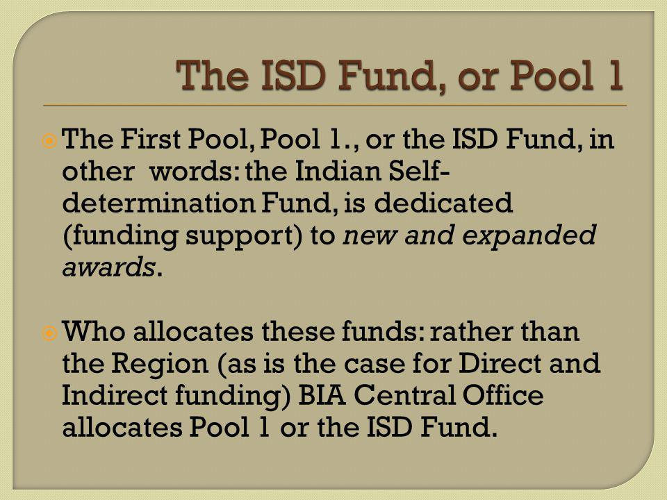 The First Pool, Pool 1., or the ISD Fund, in other words: the Indian Self- determination Fund, is dedicated (funding support) to new and expanded awards.