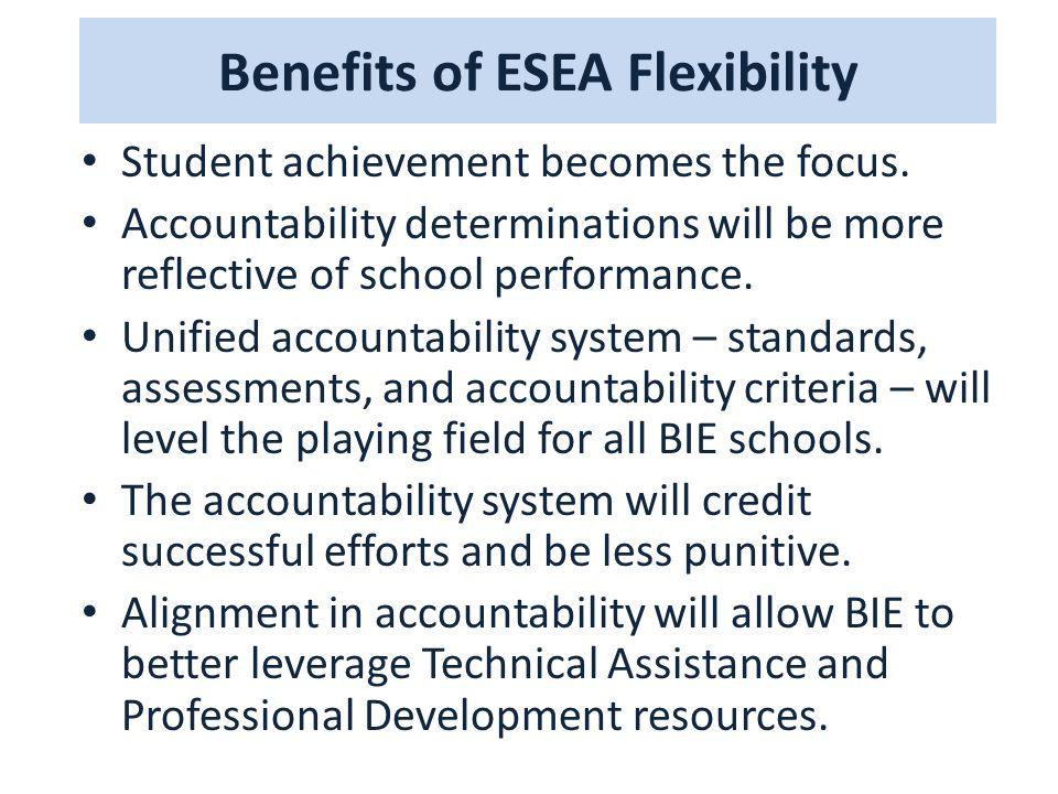 Benefits of ESEA Flexibility Student achievement becomes the focus.