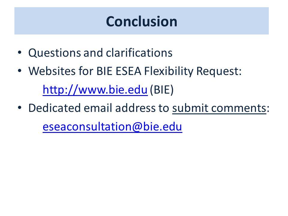 Conclusion Questions and clarifications Websites for BIE ESEA Flexibility Request: http://www.bie.eduhttp://www.bie.edu (BIE) Dedicated email address to submit comments: eseaconsultation@bie.edu