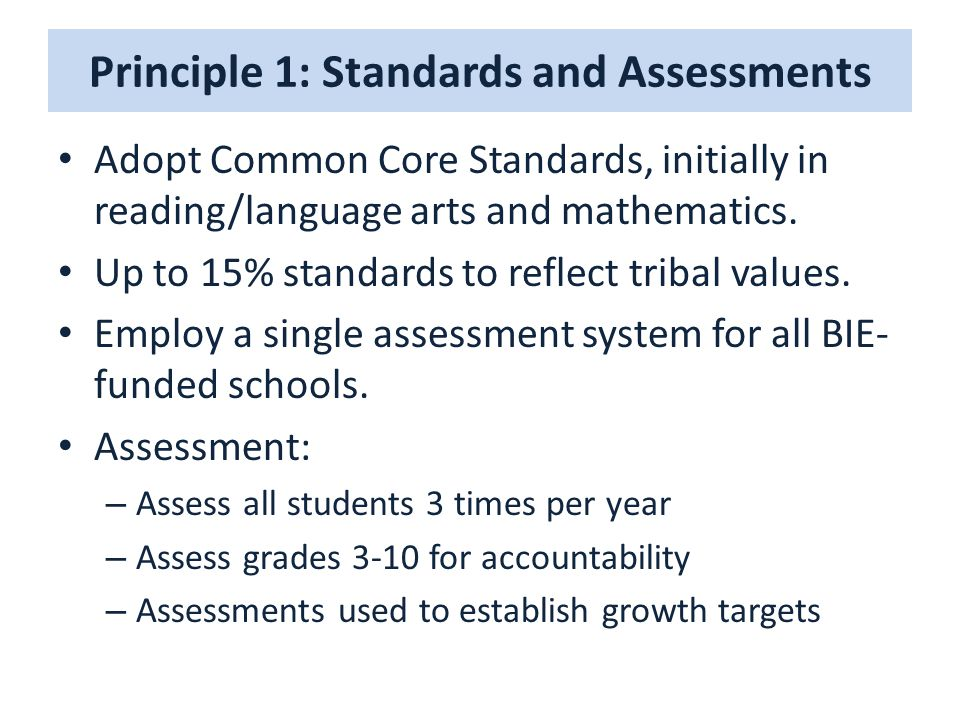 Principle 1: Standards and Assessments Adopt Common Core Standards, initially in reading/language arts and mathematics.