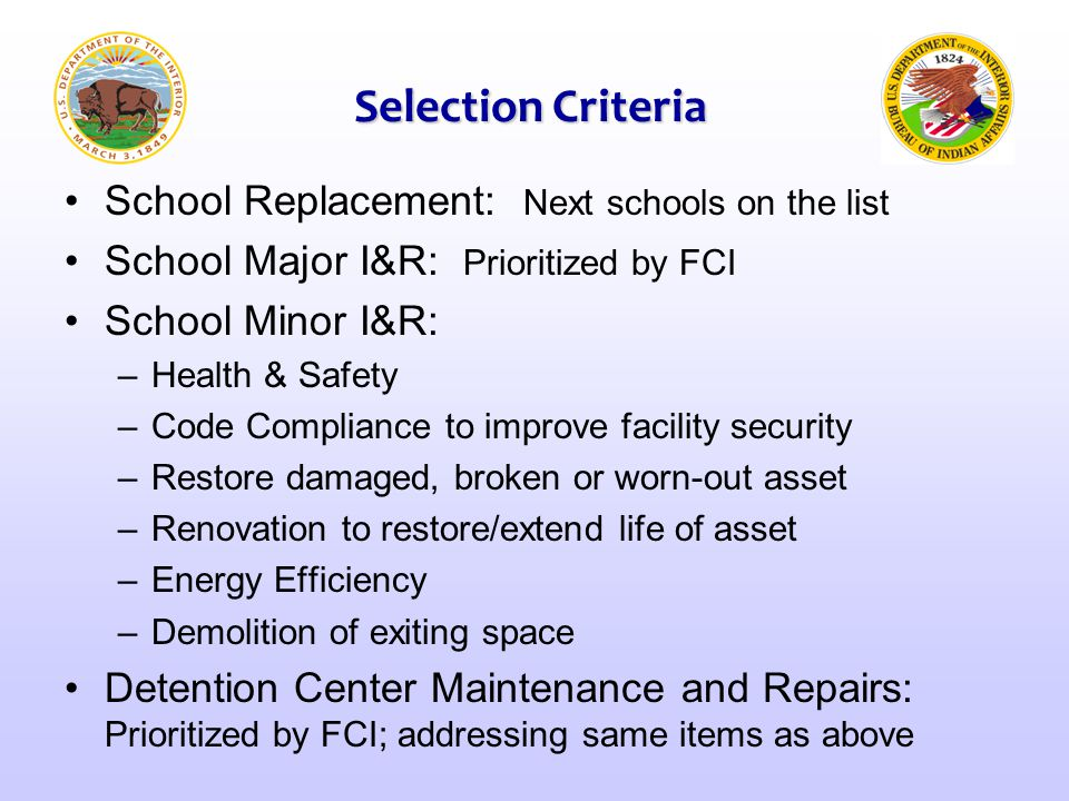 Selection Criteria School Replacement: Next schools on the list School Major I&R: Prioritized by FCI School Minor I&R: –Health & Safety –Code Compliance to improve facility security –Restore damaged, broken or worn-out asset –Renovation to restore/extend life of asset –Energy Efficiency –Demolition of exiting space Detention Center Maintenance and Repairs: Prioritized by FCI; addressing same items as above