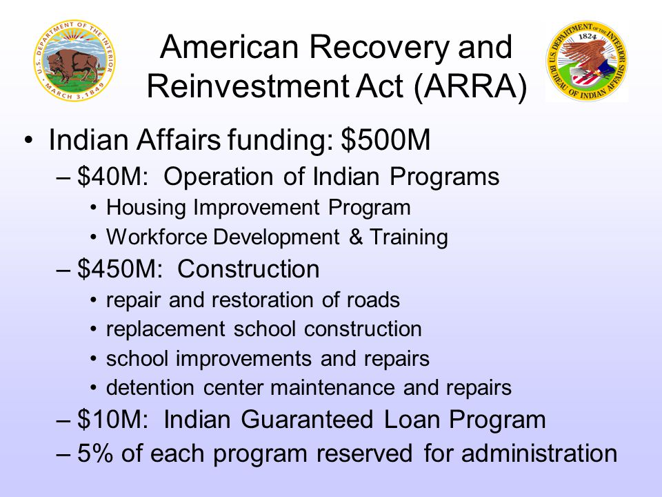 Recovery Act Operations of Indian Programs: $40M Housing Improvement Program:$19.0M Workforce Training:$ 5.7M Construction OJT Training in Maintenance:$13.3M Administrative Cost Cap:$ 5.0M