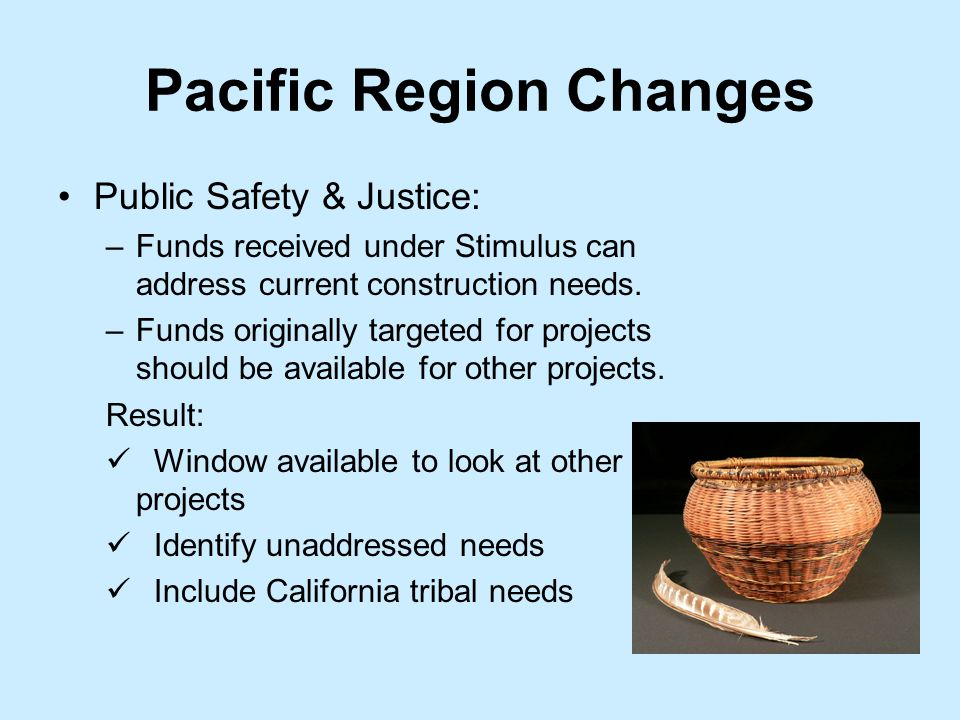 Pacific Region Changes Education O & M: –Funds received under Stimulus can address current construction needs.