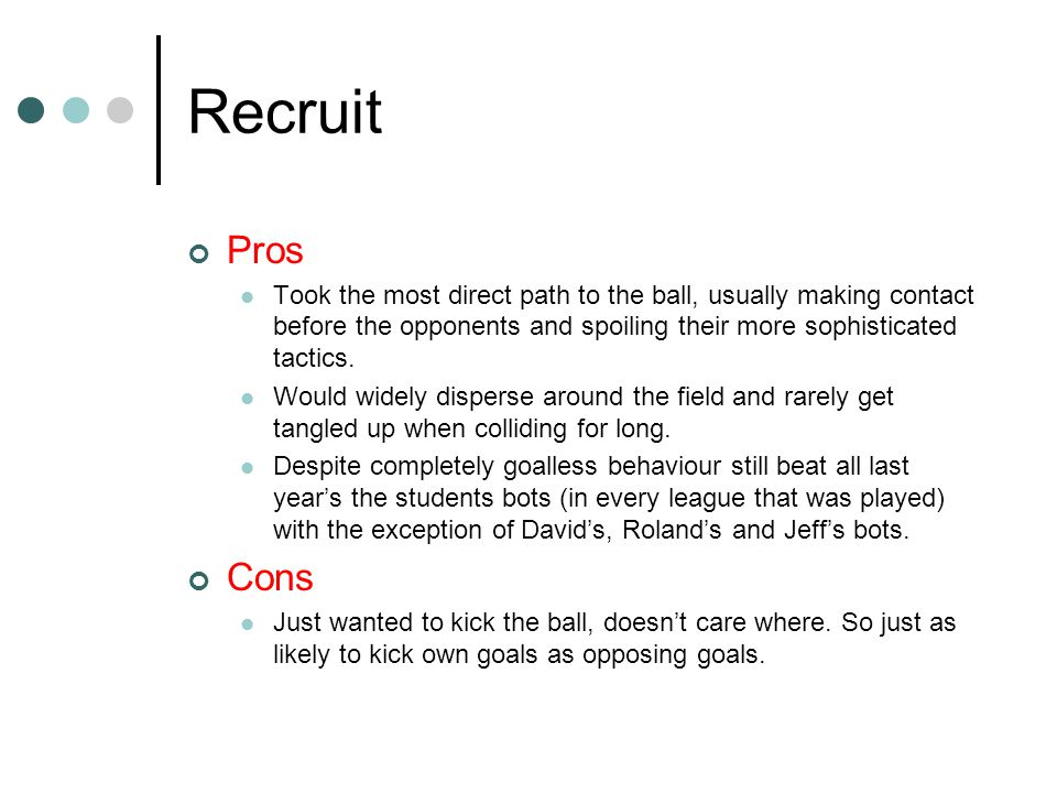 Recruit Pros Took the most direct path to the ball, usually making contact before the opponents and spoiling their more sophisticated tactics.