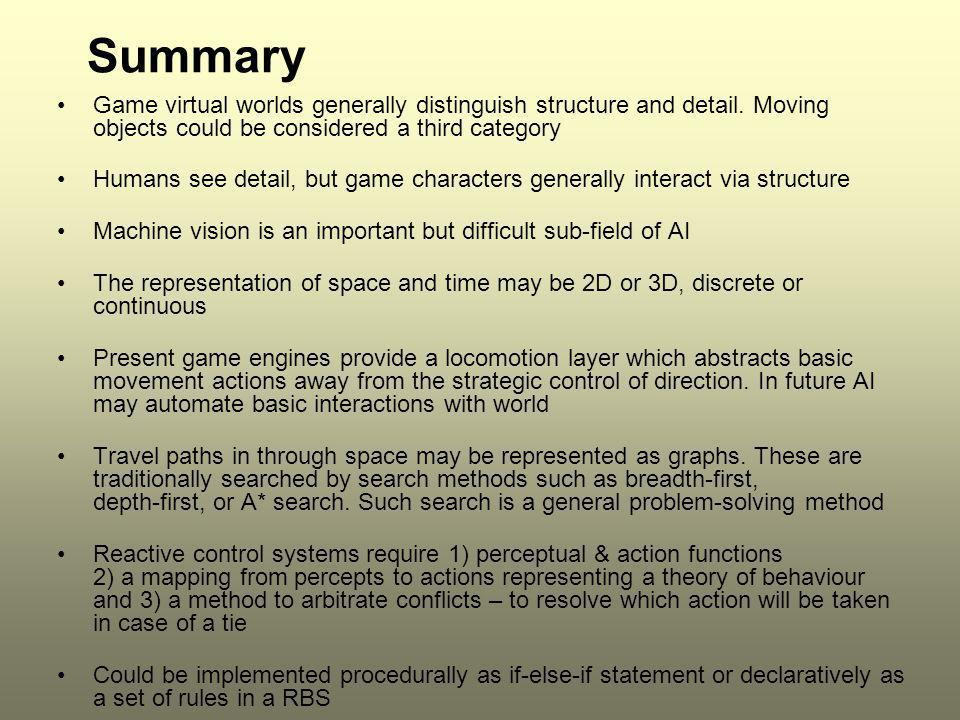 Summary Game virtual worlds generally distinguish structure and detail. Moving objects could be considered a third category Humans see detail, but gam