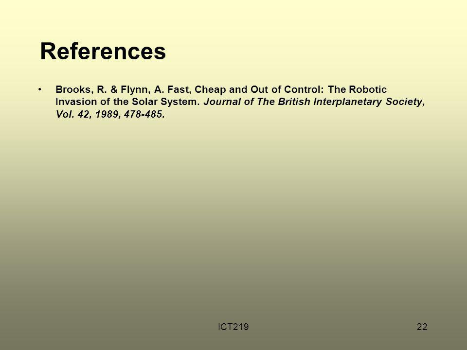 ICT21922 References Brooks, R. & Flynn, A. Fast, Cheap and Out of Control: The Robotic Invasion of the Solar System. Journal of The British Interplane