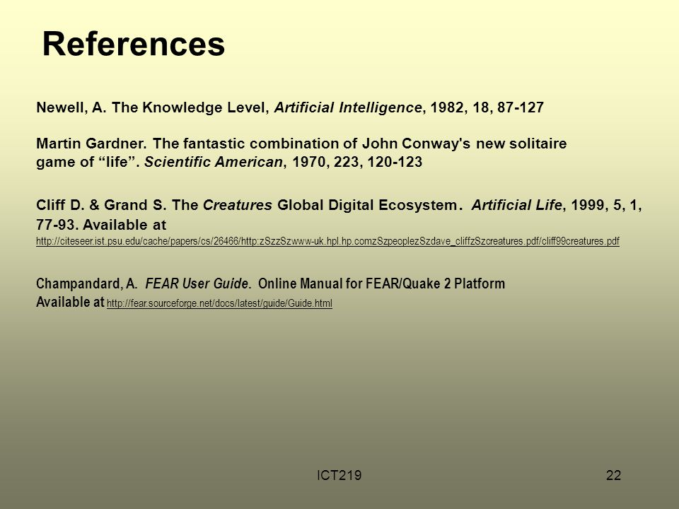 ICT21922 References Newell, A. The Knowledge Level, Artificial Intelligence, 1982, 18, 87-127 Martin Gardner. The fantastic combination of John Conway