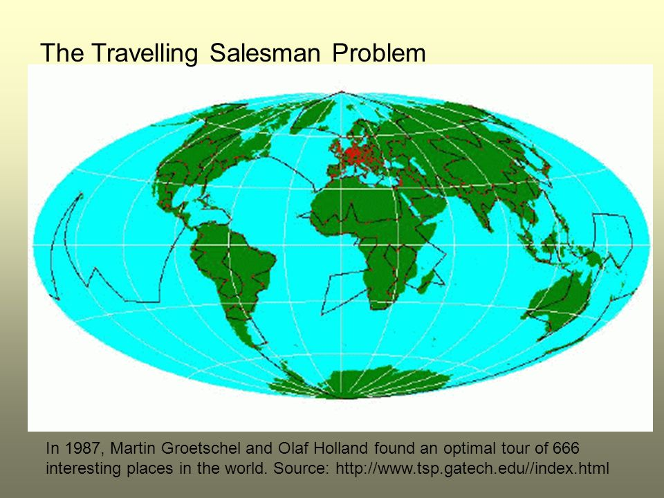 In 1987, Martin Groetschel and Olaf Holland found an optimal tour of 666 interesting places in the world.