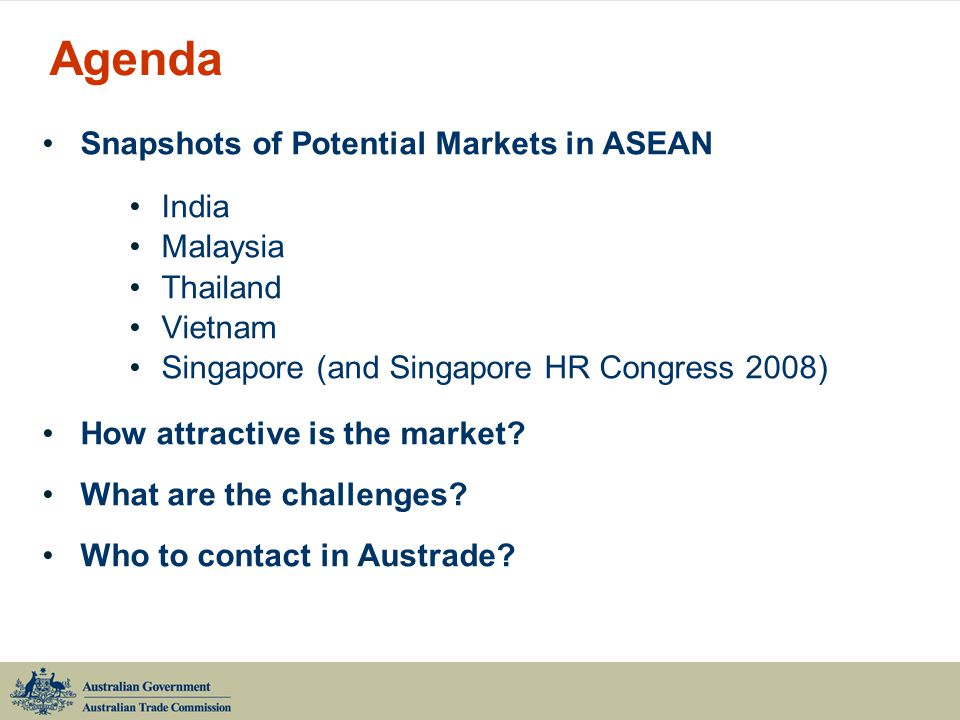 Agenda Snapshots of Potential Markets in ASEAN India Malaysia Thailand Vietnam Singapore (and Singapore HR Congress 2008) How attractive is the market.