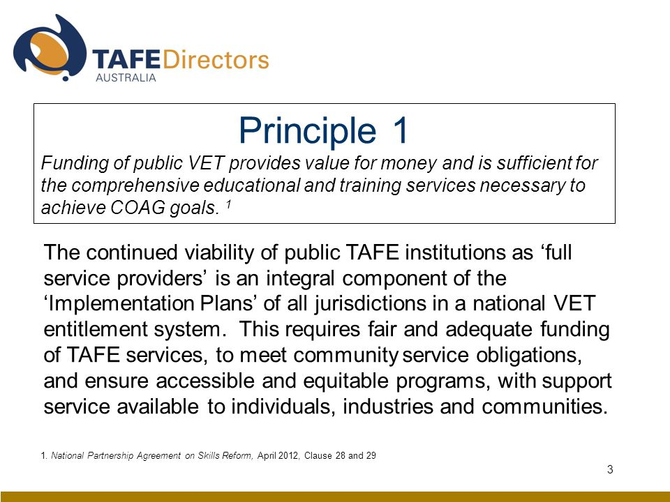Principle 1 Funding of public VET provides value for money and is sufficient for the comprehensive educational and training services necessary to achieve COAG goals.