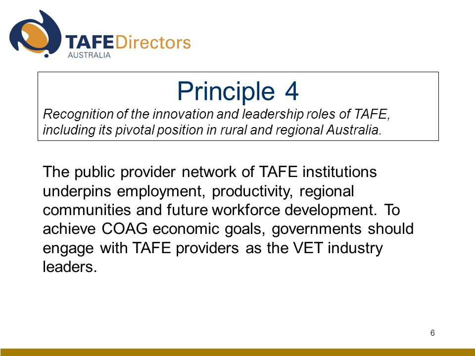 Principle 4 Recognition of the innovation and leadership roles of TAFE, including its pivotal position in rural and regional Australia.