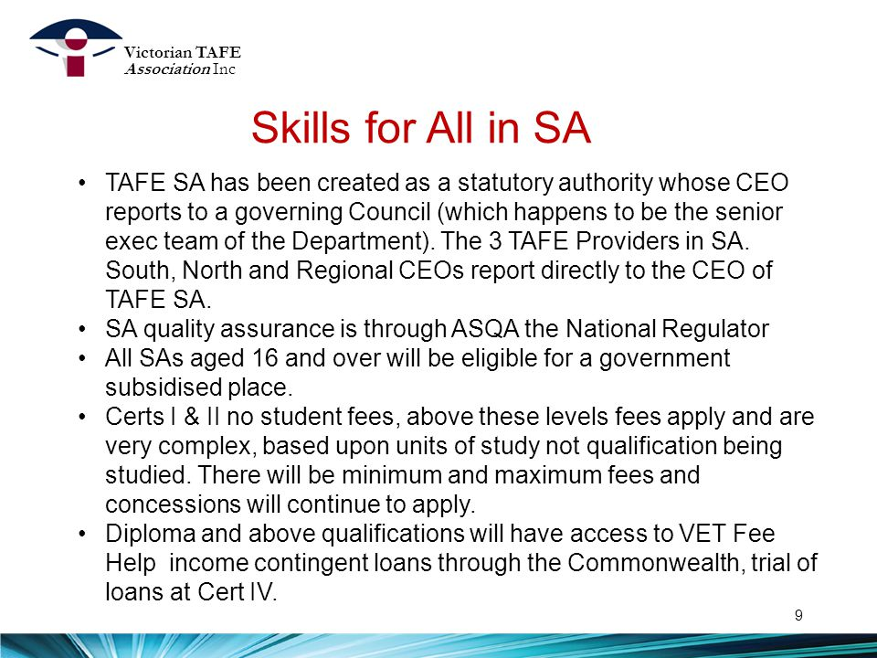 Skills for All in SA 9 TAFE SA has been created as a statutory authority whose CEO reports to a governing Council (which happens to be the senior exec team of the Department).