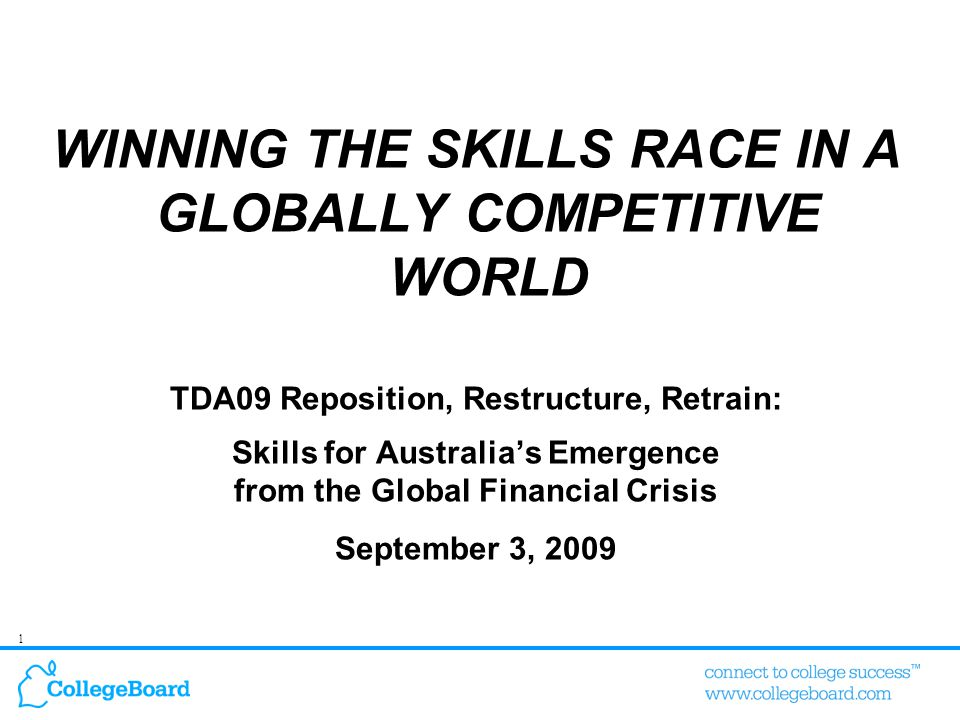 1 WINNING THE SKILLS RACE IN A GLOBALLY COMPETITIVE WORLD TDA09 Reposition, Restructure, Retrain: Skills for Australia's Emergence from the Global Fin
