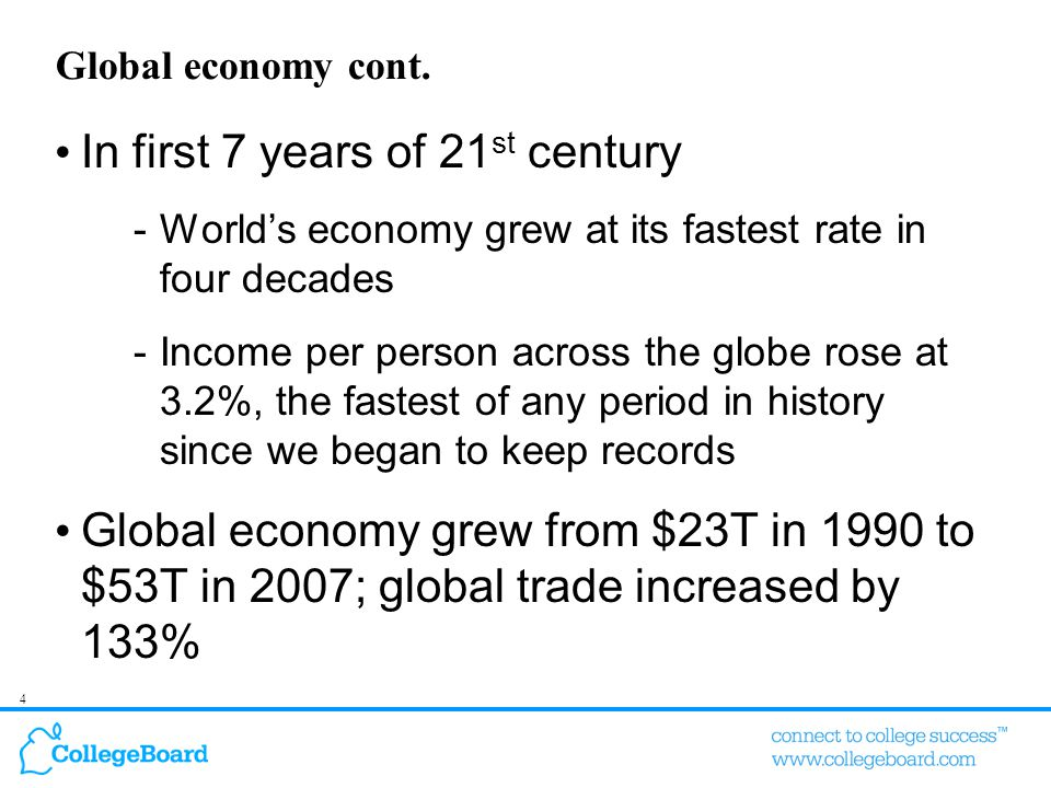 4 Global economy cont. In first 7 years of 21 st century -World's economy grew at its fastest rate in four decades -Income per person across the globe