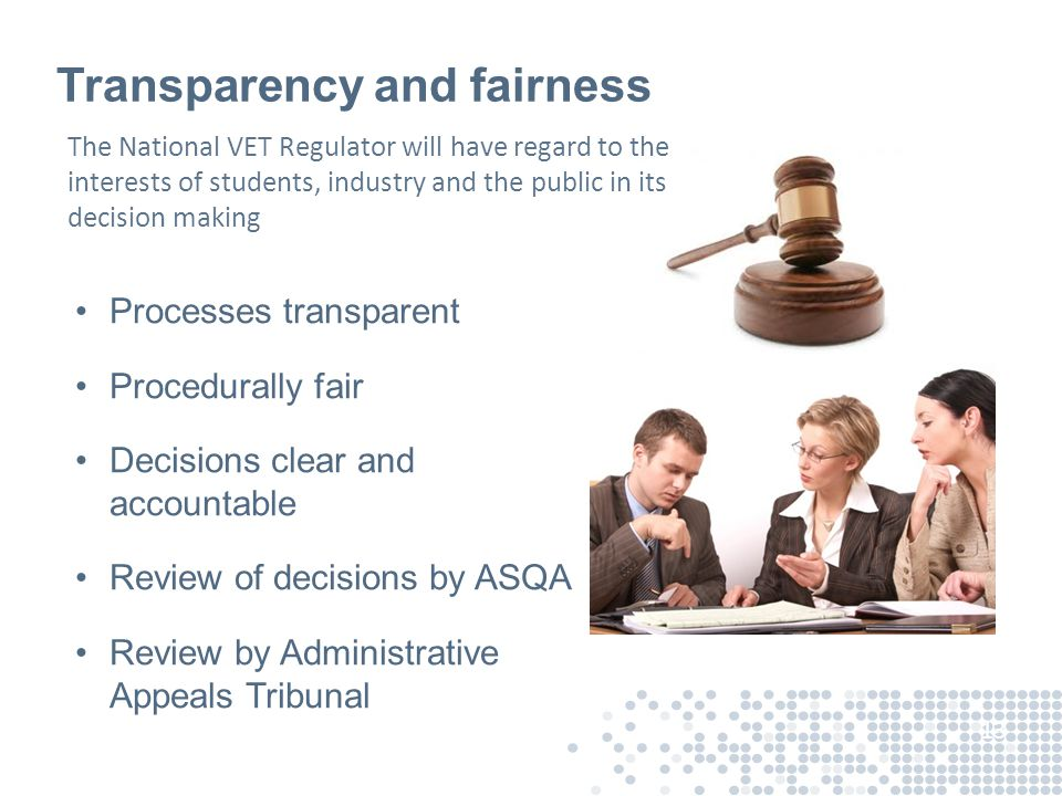Transparency and fairness Processes transparent Procedurally fair Decisions clear and accountable Review of decisions by ASQA Review by Administrative