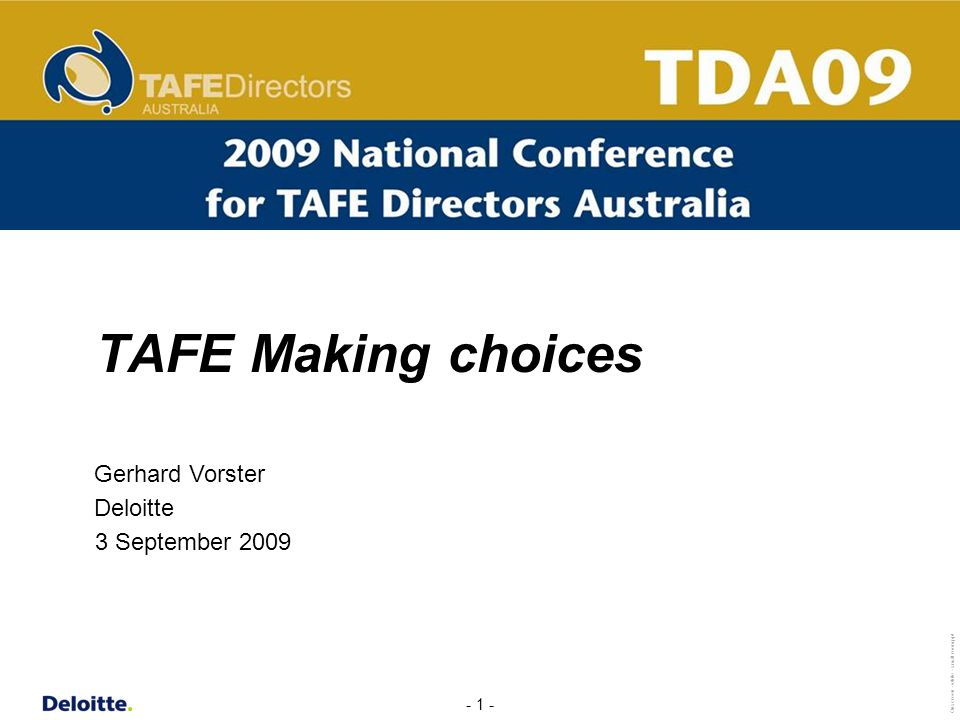 - 1 - Onscreen - white - small room.ppt TAFE Making choices 3 September 2009 Gerhard Vorster Deloitte