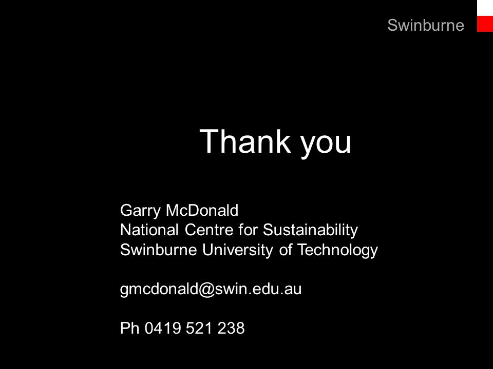 Text line Thank you Garry McDonald National Centre for Sustainability Swinburne University of Technology gmcdonald@swin.edu.au Ph 0419 521 238 Swinburne