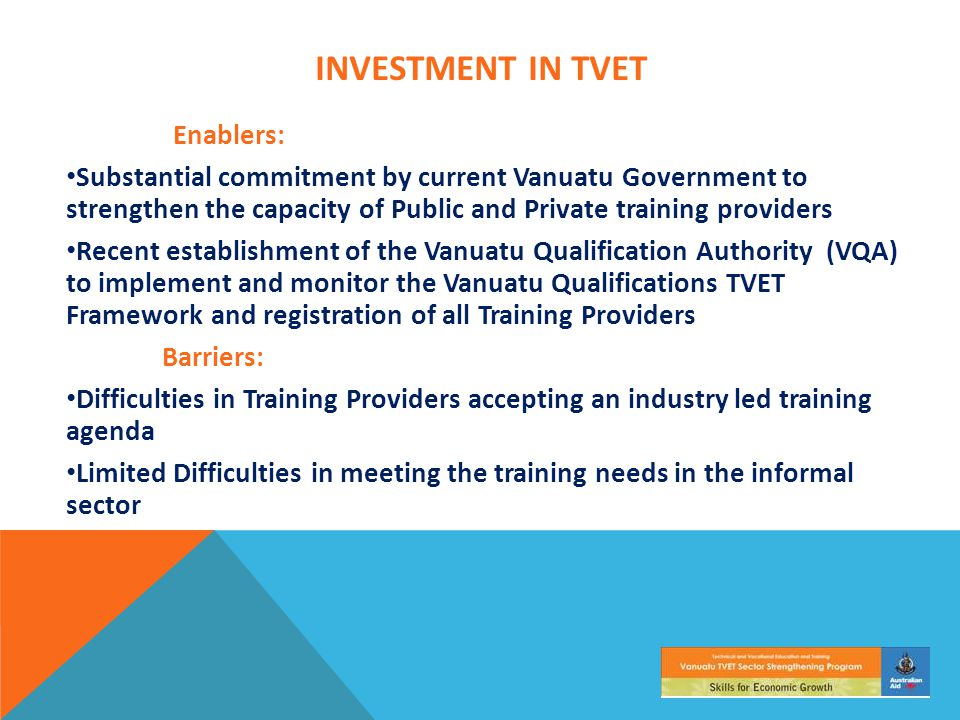 INVESTMENT IN TVET Enablers: Substantial commitment by current Vanuatu Government to strengthen the capacity of Public and Private training providers