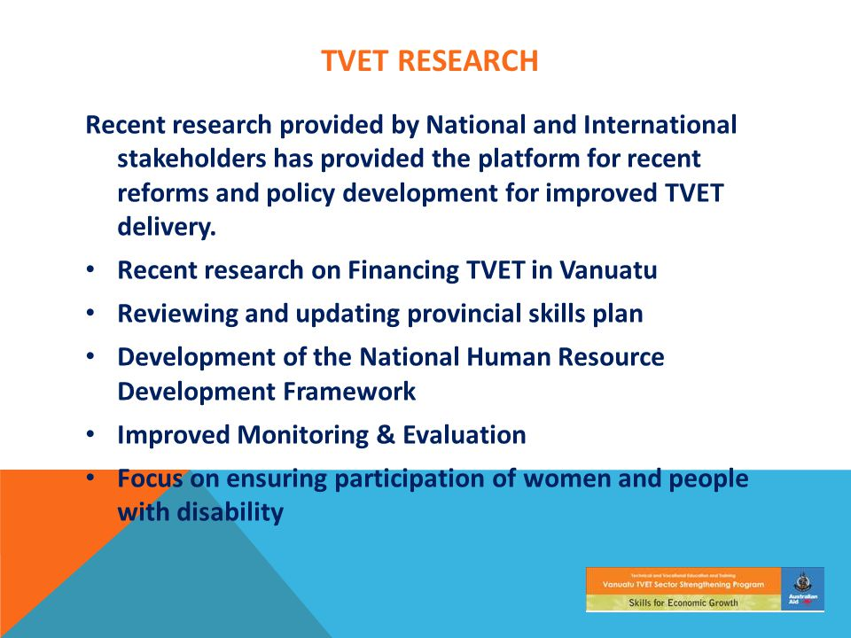 TVET RESEARCH Recent research provided by National and International stakeholders has provided the platform for recent reforms and policy development