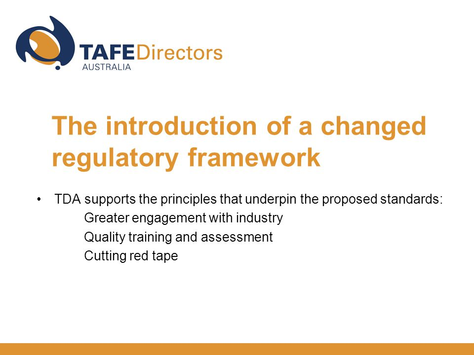 TDA supports the principles that underpin the proposed standards: Greater engagement with industry Quality training and assessment Cutting red tape The introduction of a changed regulatory framework
