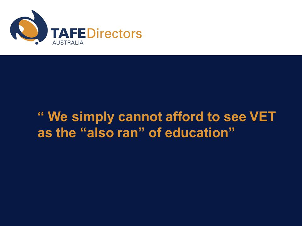 We simply cannot afford to see VET as the also ran of education