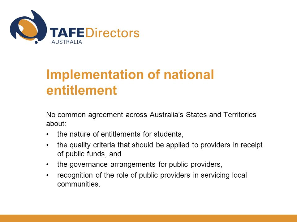 Implementation of national entitlement No common agreement across Australia's States and Territories about: the nature of entitlements for students, t