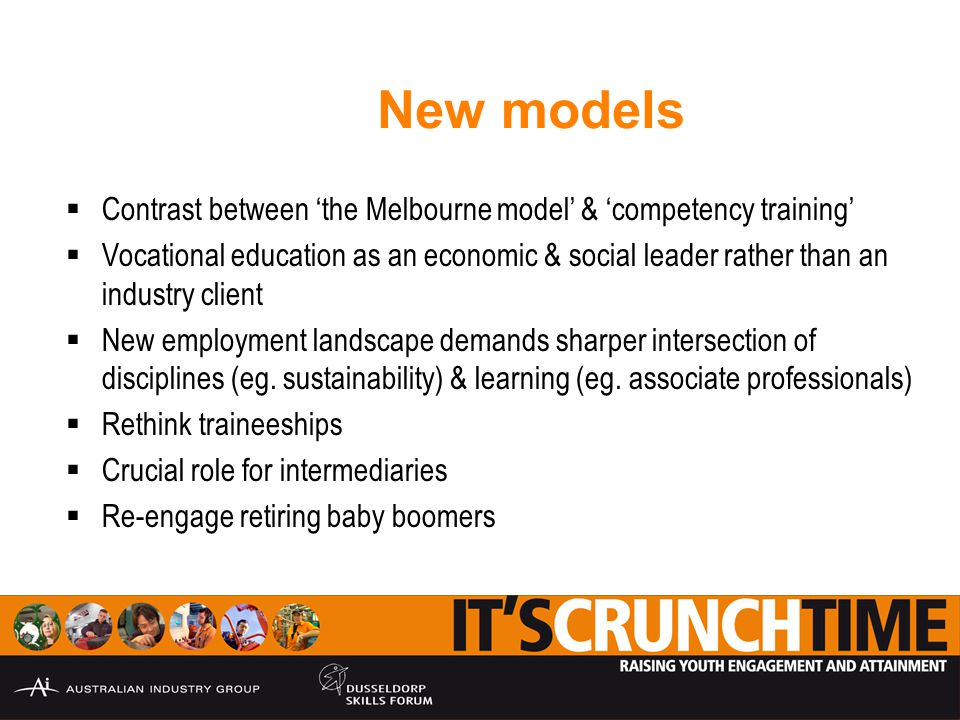 New models  Contrast between 'the Melbourne model' & 'competency training'  Vocational education as an economic & social leader rather than an industry client  New employment landscape demands sharper intersection of disciplines (eg.