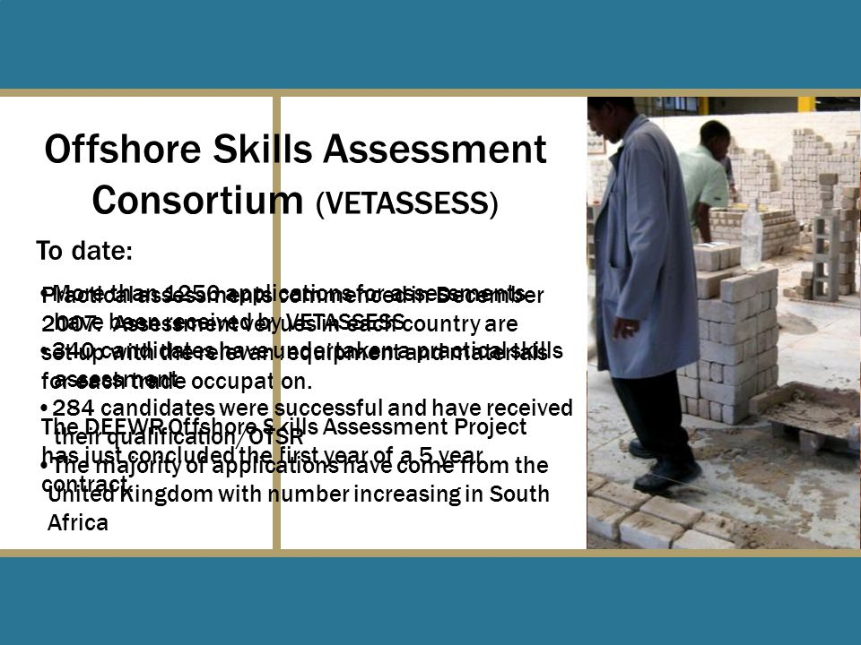 Practical assessments commenced in December 2007.