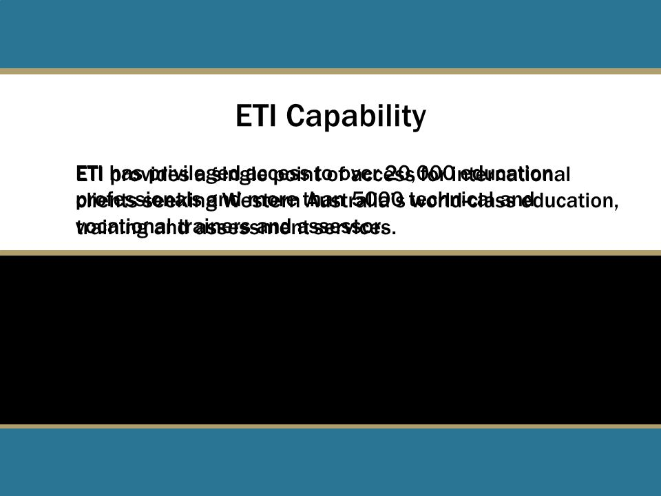ETI Capability ETI has privileged access to over 20,000 education professionals and more than 5000 technical and vocational trainers and assessor.