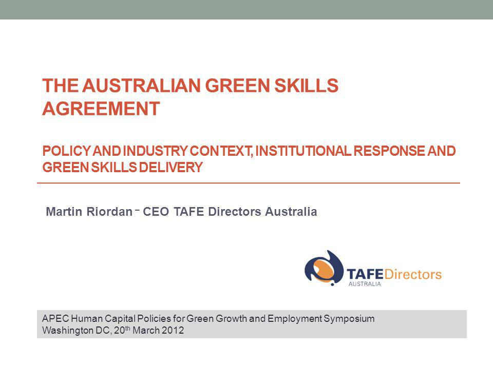 Challenges and opportunities Challenges: Workforce delivery and community engagement Building institutional capability Demand for TAFE (and other) Institutions to develop quality and profitable programs in green skills delivery Opportunities: A proliferation of teaching resources for green skills programs to support Institutions and teachers Professional Development opportunities across Australia for VET Practitioners The Australian Campuses Towards Sustainability (ACTS) has launched a sustainability benchmarking tool (LiFE) The potential development of Green Skills Networks – currently scoping Community of Practice between Australia and the USA Community College network