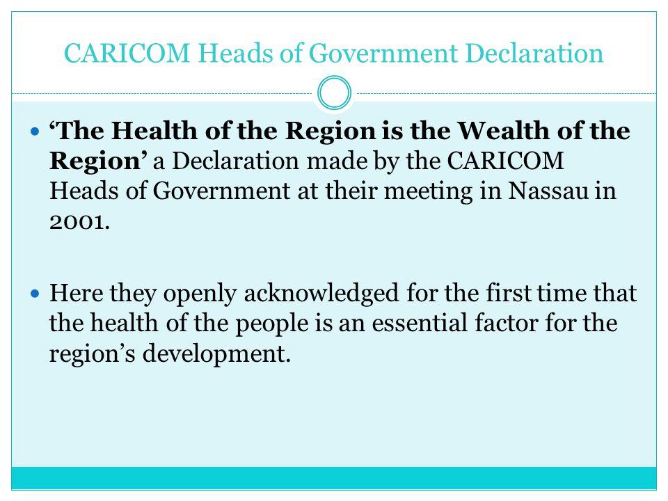 CARICOM Heads of Government Declaration 'The Health of the Region is the Wealth of the Region' a Declaration made by the CARICOM Heads of Government a