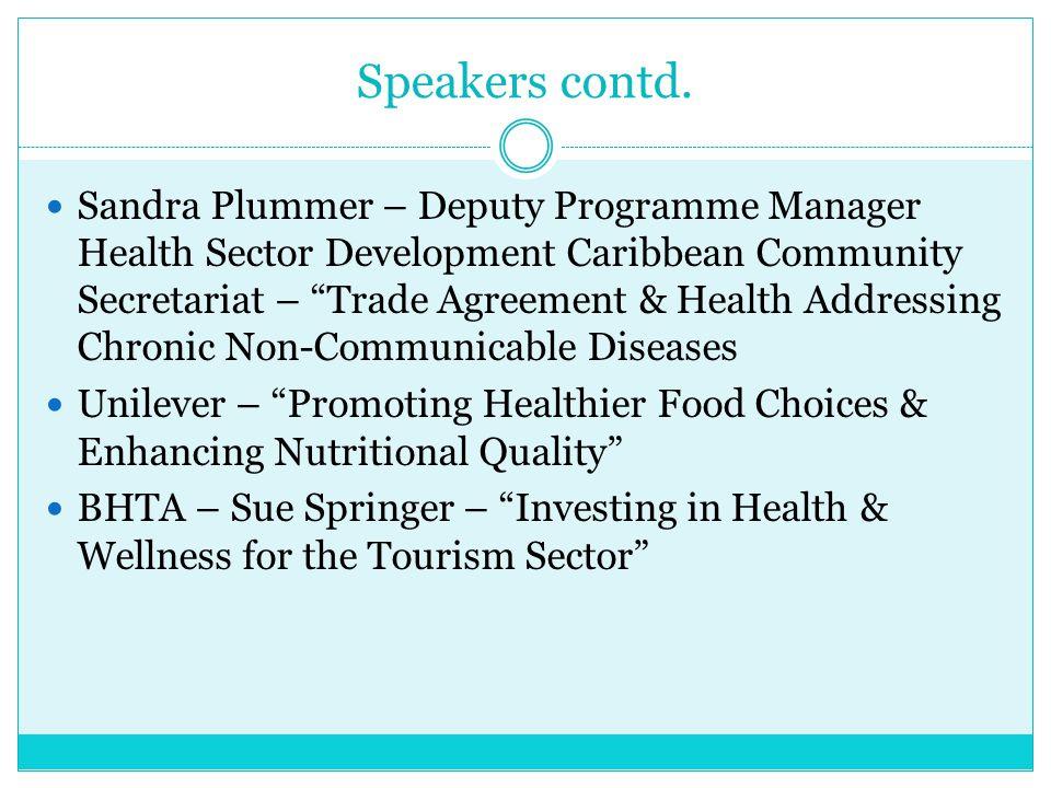 "Speakers contd. Sandra Plummer – Deputy Programme Manager Health Sector Development Caribbean Community Secretariat – ""Trade Agreement & Health Addres"