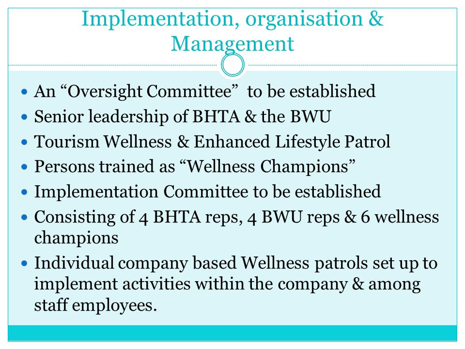 """Implementation, organisation & Management An """"Oversight Committee"""" to be established Senior leadership of BHTA & the BWU Tourism Wellness & Enhanced L"""