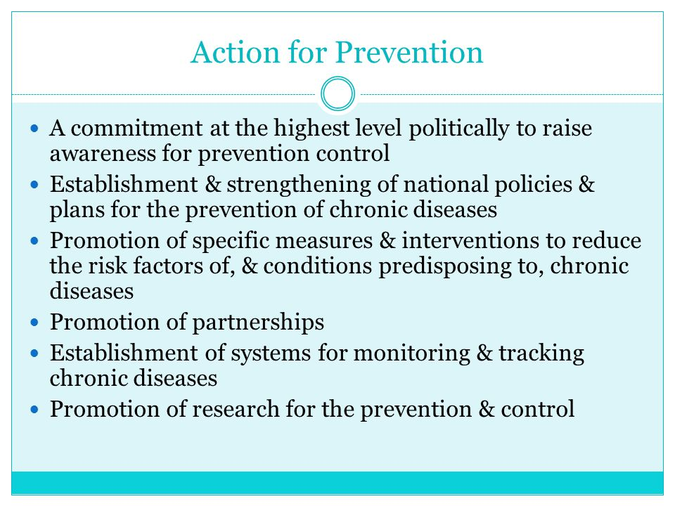 Action for Prevention A commitment at the highest level politically to raise awareness for prevention control Establishment & strengthening of nationa