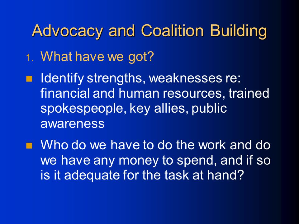 Advocacy and Coalition Building 1. What have we got.
