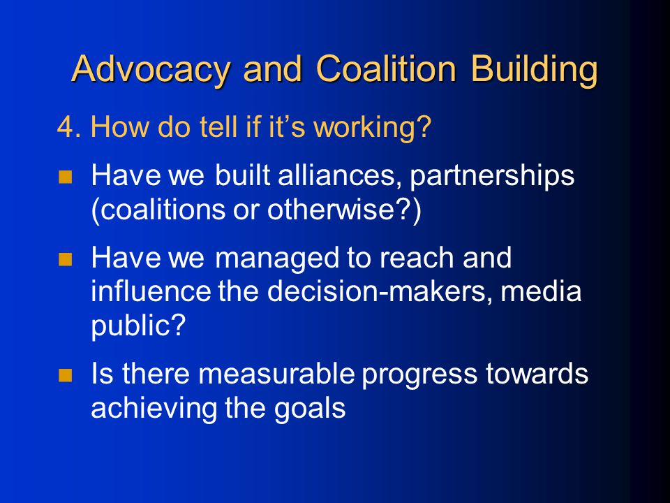 Advocacy and Coalition Building 4. How do tell if it's working.