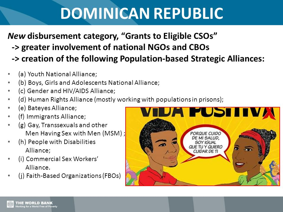"DOMINICAN REPUBLIC New disbursement category, ""Grants to Eligible CSOs"" -> greater involvement of national NGOs and CBOs -> creation of the following"